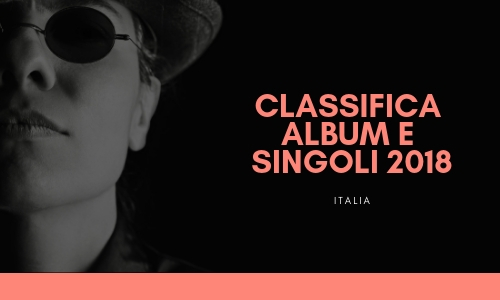 La classifica 2018 della musica italiana