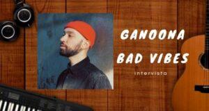 Ganoona bad vibes musica singolo